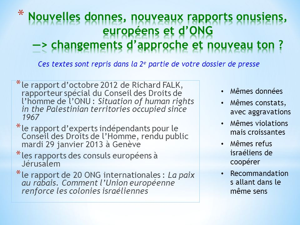 * le rapport doctobre 2012 de Richard FALK, rapporteur spécial du Conseil des Droits de lhomme de lONU : Situation of human rights in the Palestinian