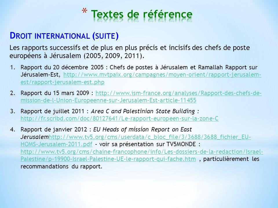 D ROIT INTERNATIONAL ( SUITE ) Les rapports successifs et de plus en plus précis et incisifs des chefs de poste européens à Jérusalem (2005, 2009, 2011).