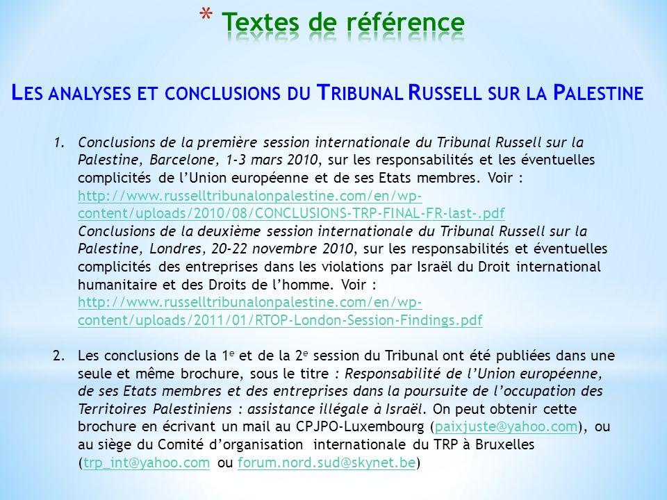 L ES ANALYSES ET CONCLUSIONS DU T RIBUNAL R USSELL SUR LA P ALESTINE 1.Conclusions de la première session internationale du Tribunal Russell sur la Palestine, Barcelone, 1-3 mars 2010, sur les responsabilités et les éventuelles complicités de lUnion européenne et de ses Etats membres.