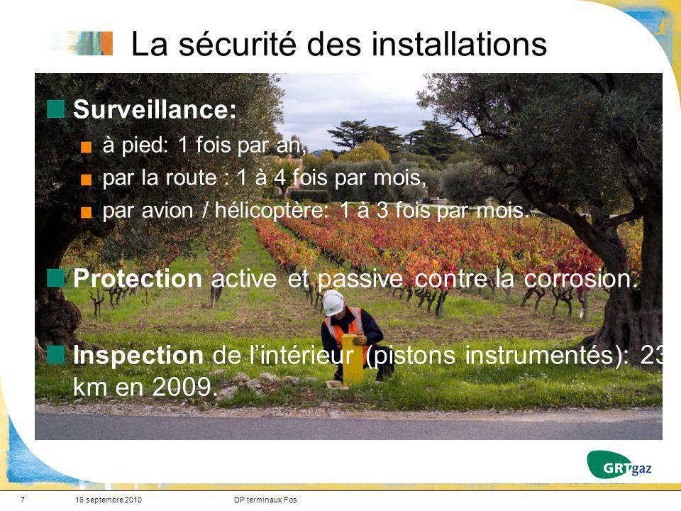 7 La sécurité des installations 16 septembre 2010DP terminaux Fos Surveillance: à pied: 1 fois par an, par la route : 1 à 4 fois par mois, par avion / hélicoptère: 1 à 3 fois par mois.