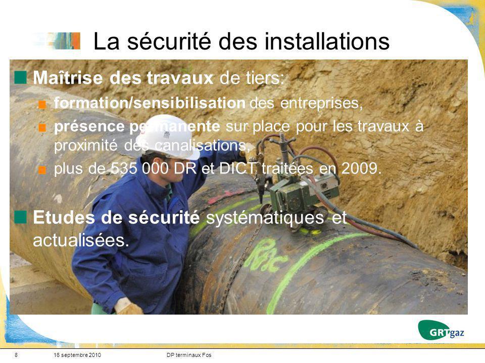 8 La sécurité des installations 16 septembre 2010DP terminaux Fos Maîtrise des travaux de tiers: formation/sensibilisation des entreprises, présence p