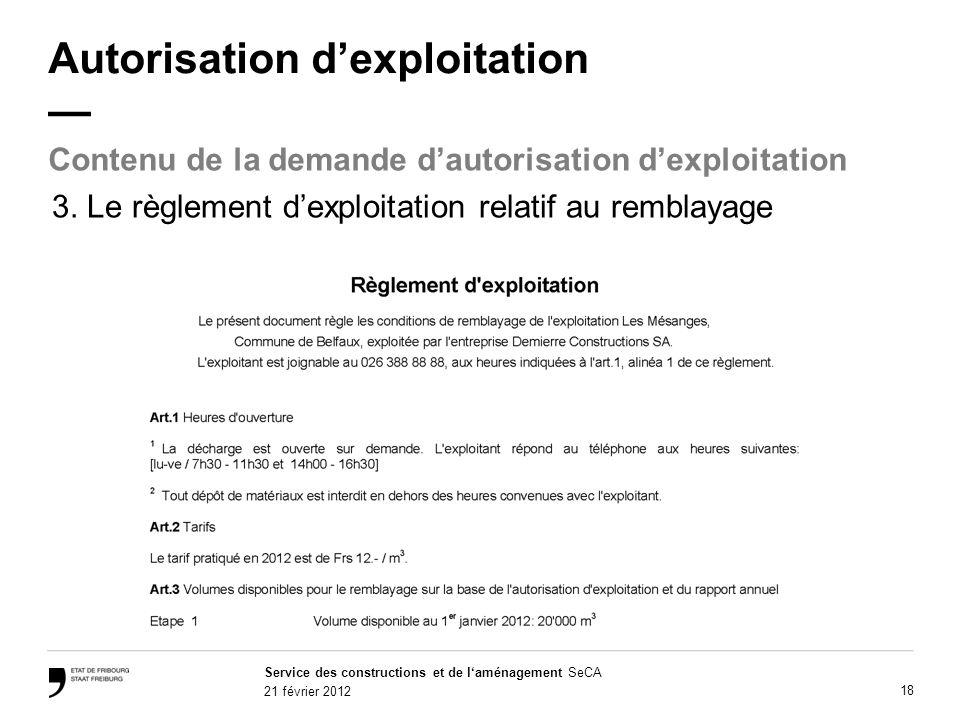 Service des constructions et de laménagement SeCA 21 février 2012 18 Autorisation dexploitation Contenu de la demande dautorisation dexploitation 3.