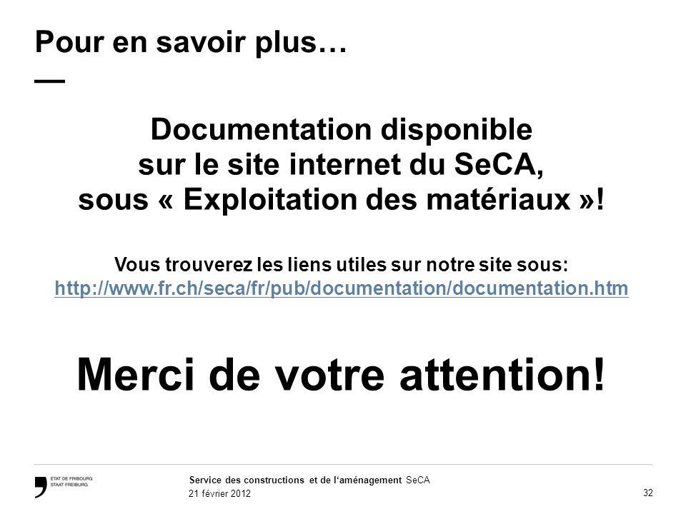 Service des constructions et de laménagement SeCA 21 février 2012 32 Pour en savoir plus… Documentation disponible sur le site internet du SeCA, sous « Exploitation des matériaux ».