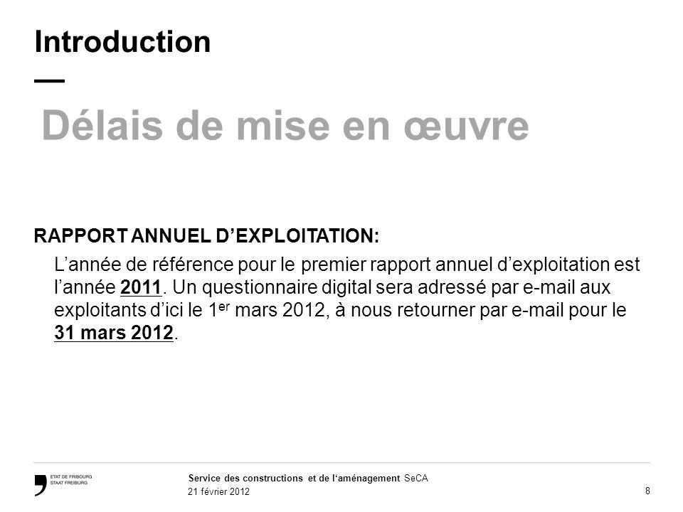 Service des constructions et de laménagement SeCA 21 février 2012 8 Introduction Délais de mise en œuvre RAPPORT ANNUEL DEXPLOITATION: Lannée de référence pour le premier rapport annuel dexploitation est lannée 2011.