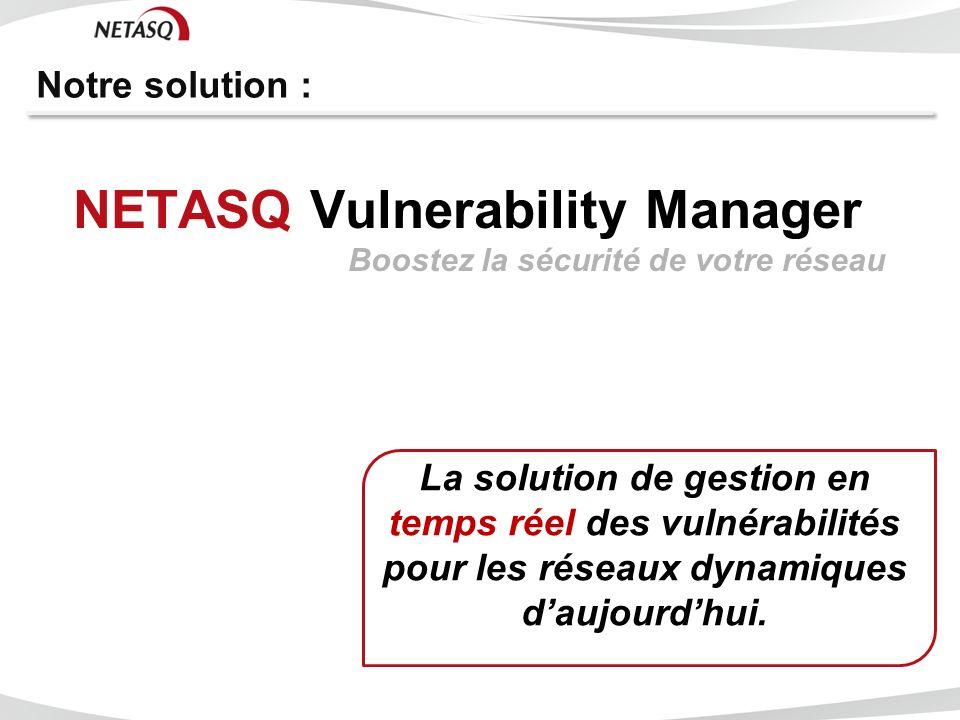 NETASQ Vulnerability Manager Boostez la sécurité de votre réseau La solution de gestion en temps réel des vulnérabilités pour les réseaux dynamiques d