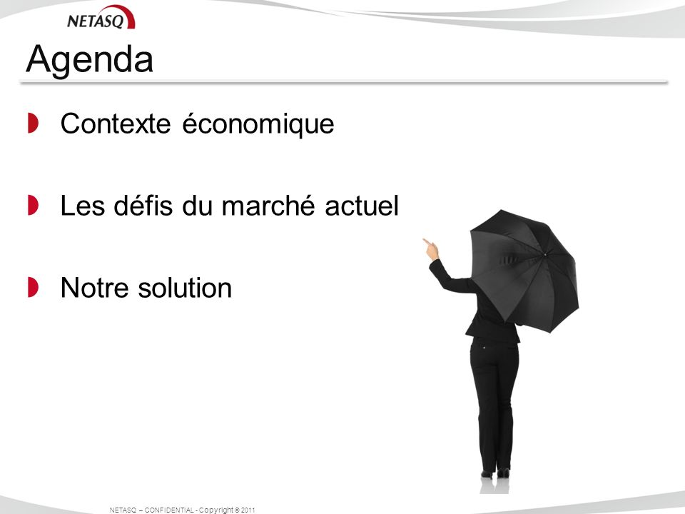Agenda Contexte économique Les défis du marché actuel Notre solution en détail: NETASQ Vulnerability Manager NETASQ – CONFIDENTIAL - C opyright © 2011
