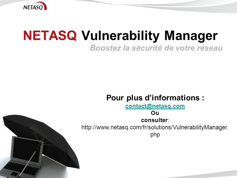 NETASQ Vulnerability Manager Boostez la sécurité de votre réseau Pour plus dinformations : contact@netasq.com Ou consulter: http://www.netasq.com/fr/s