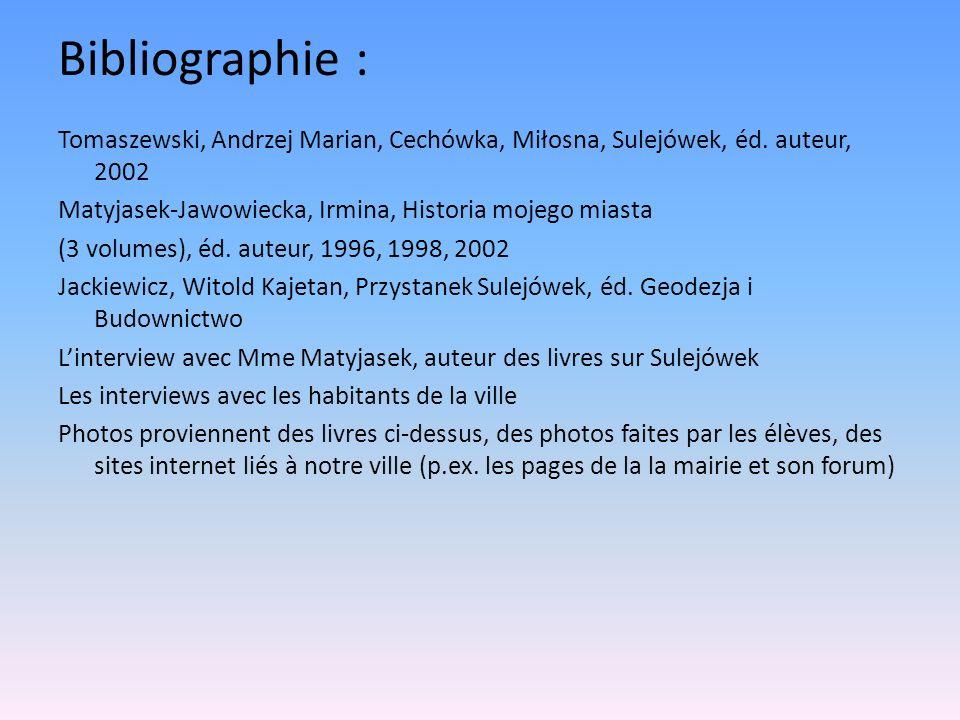 Bibliographie : Tomaszewski, Andrzej Marian, Cechówka, Miłosna, Sulejówek, éd. auteur, 2002 Matyjasek-Jawowiecka, Irmina, Historia mojego miasta (3 vo