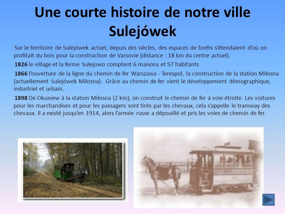 Une courte histoire de notre ville Sulejówek Sur le territoire de Sulejówek actuel, depuis des siècles, des espaces de forêts sétendaient doù on profi