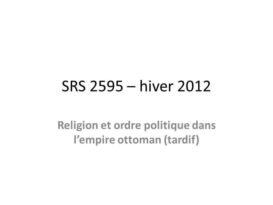 SRS 2595 – hiver 2012 Religion et ordre politique dans lempire ottoman (tardif)