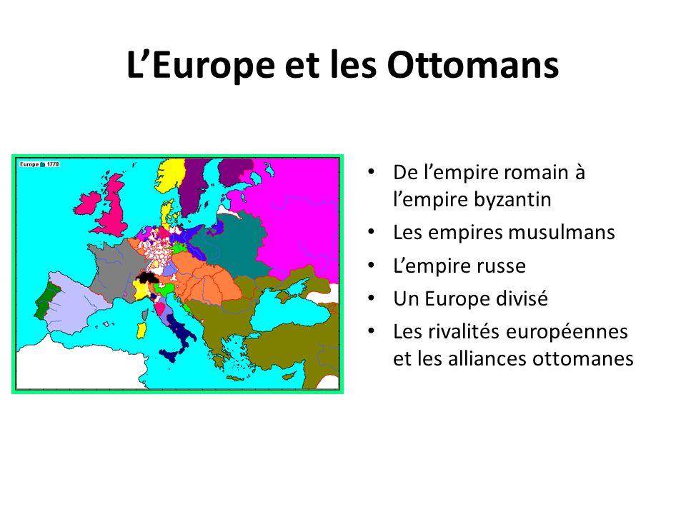 LEurope et les Ottomans De lempire romain à lempire byzantin Les empires musulmans Lempire russe Un Europe divisé Les rivalités européennes et les all