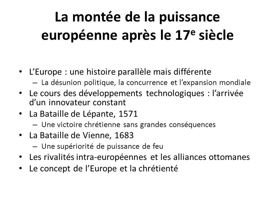 La montée de la puissance européenne après le 17 e siècle LEurope : une histoire parallèle mais différente – La désunion politique, la concurrence et