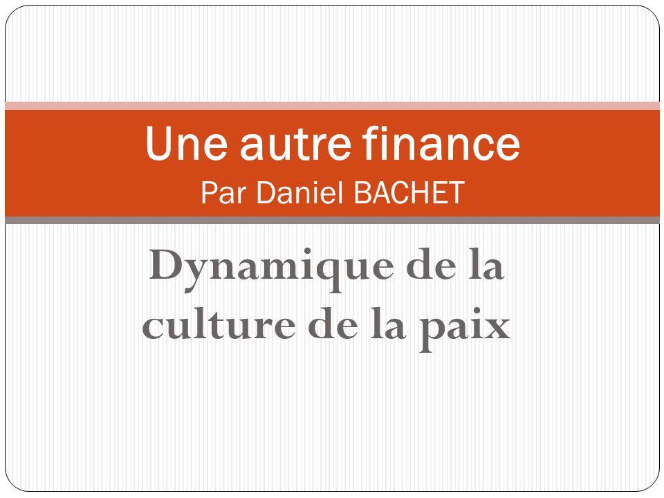 Dynamique de la culture de la paix Une autre finance Par Daniel BACHET