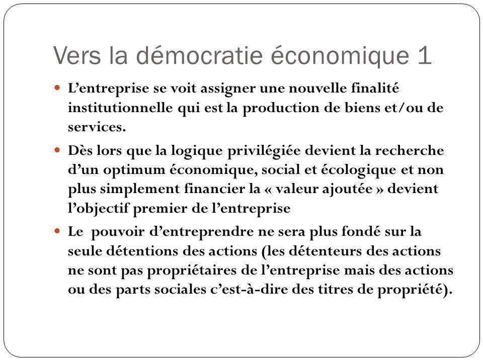 Vers la démocratie économique 1 Lentreprise se voit assigner une nouvelle finalité institutionnelle qui est la production de biens et/ou de services.