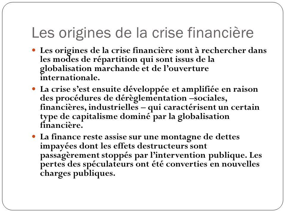 Les origines de la crise financière Les origines de la crise financière sont à rechercher dans les modes de répartition qui sont issus de la globalisa