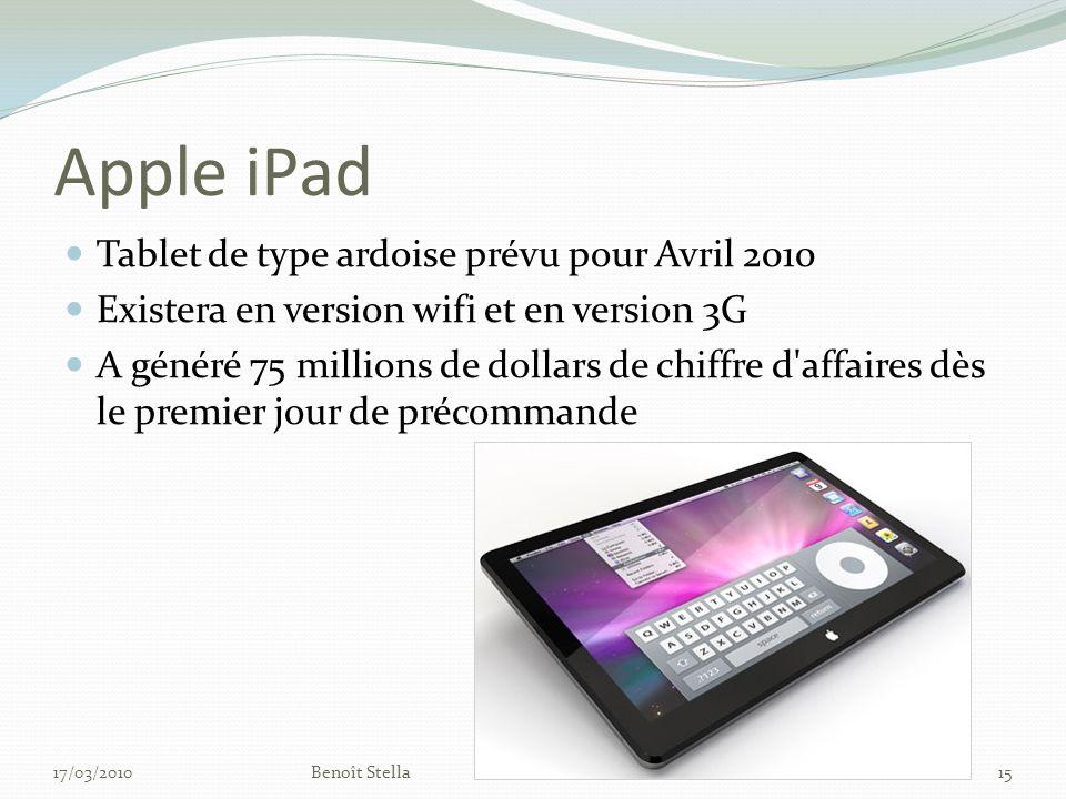 Apple iPad Tablet de type ardoise prévu pour Avril 2010 Existera en version wifi et en version 3G A généré 75 millions de dollars de chiffre d affaires dès le premier jour de précommande 17/03/2010Benoît Stella15