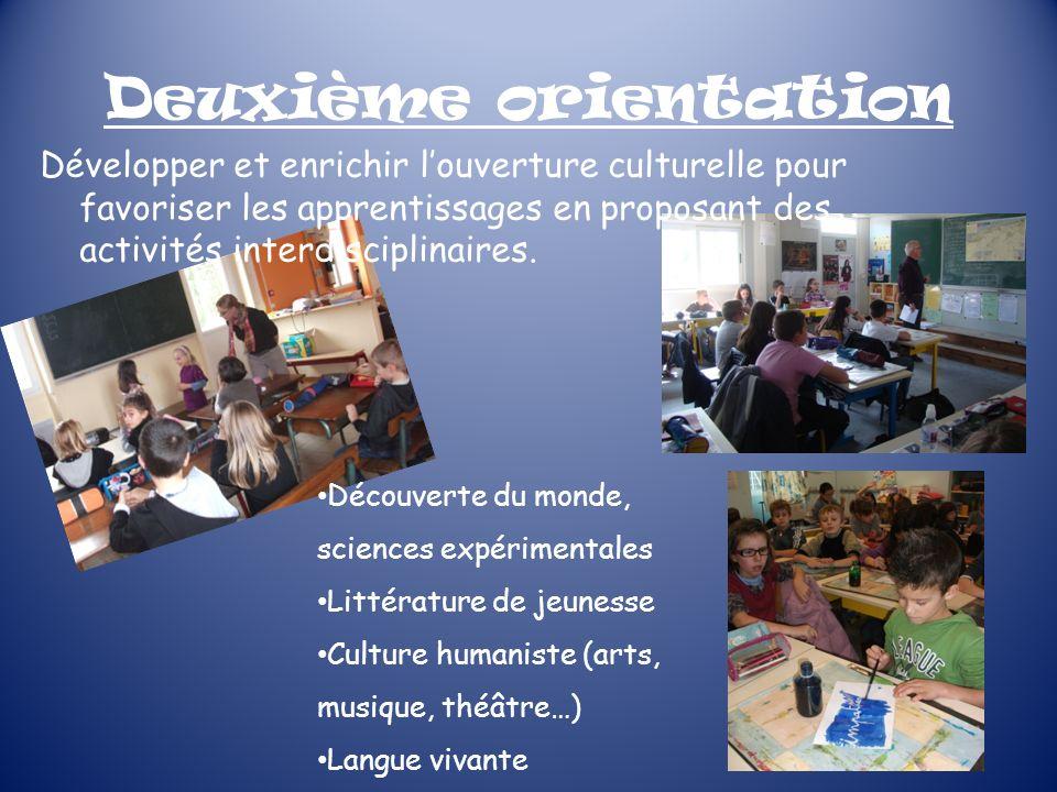 Deuxième orientation Développer et enrichir louverture culturelle pour favoriser les apprentissages en proposant des activités interdisciplinaires. Dé