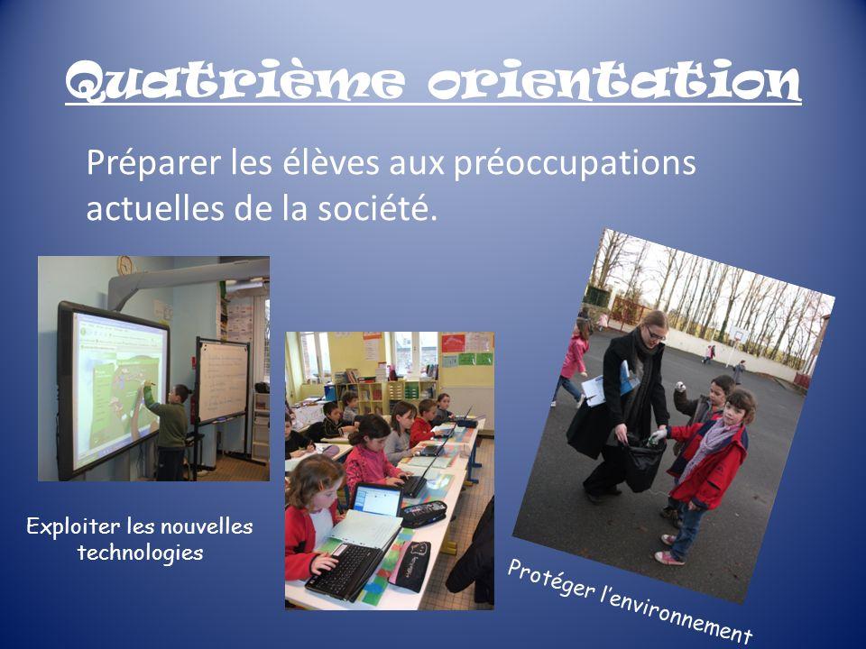 Quatrième orientation Préparer les élèves aux préoccupations actuelles de la société. Protéger lenvironnement Exploiter les nouvelles technologies