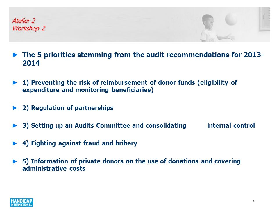 Atelier 2 Workshop 2 The 5 priorities stemming from the audit recommendations for 2013- 2014 1) Preventing the risk of reimbursement of donor funds (e