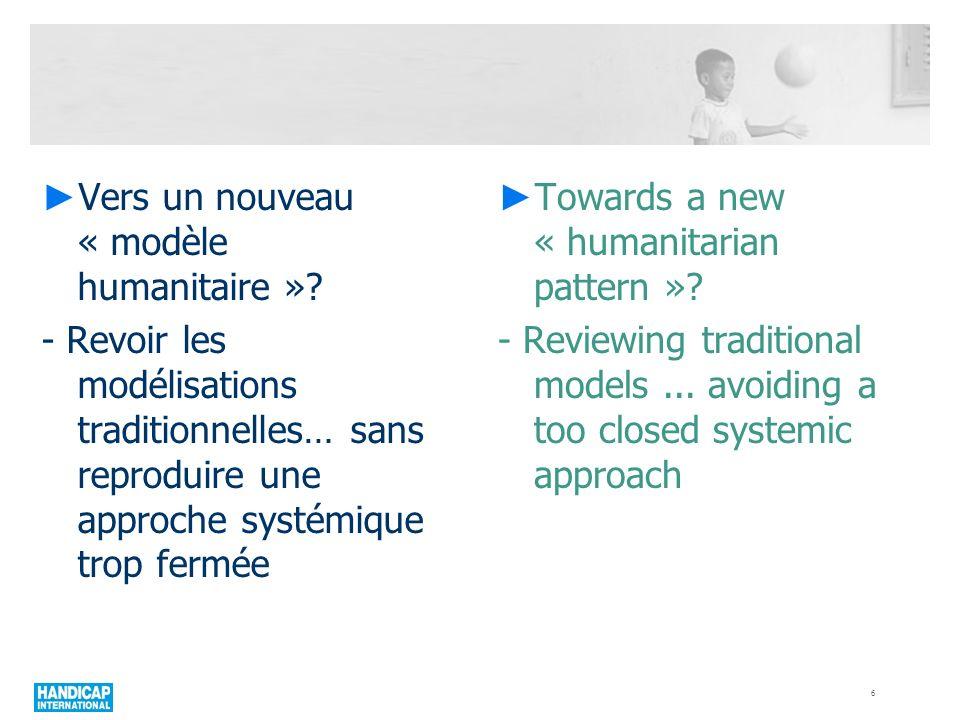 Vers un nouveau « modèle humanitaire »? - Revoir les modélisations traditionnelles… sans reproduire une approche systémique trop fermée Towards a new