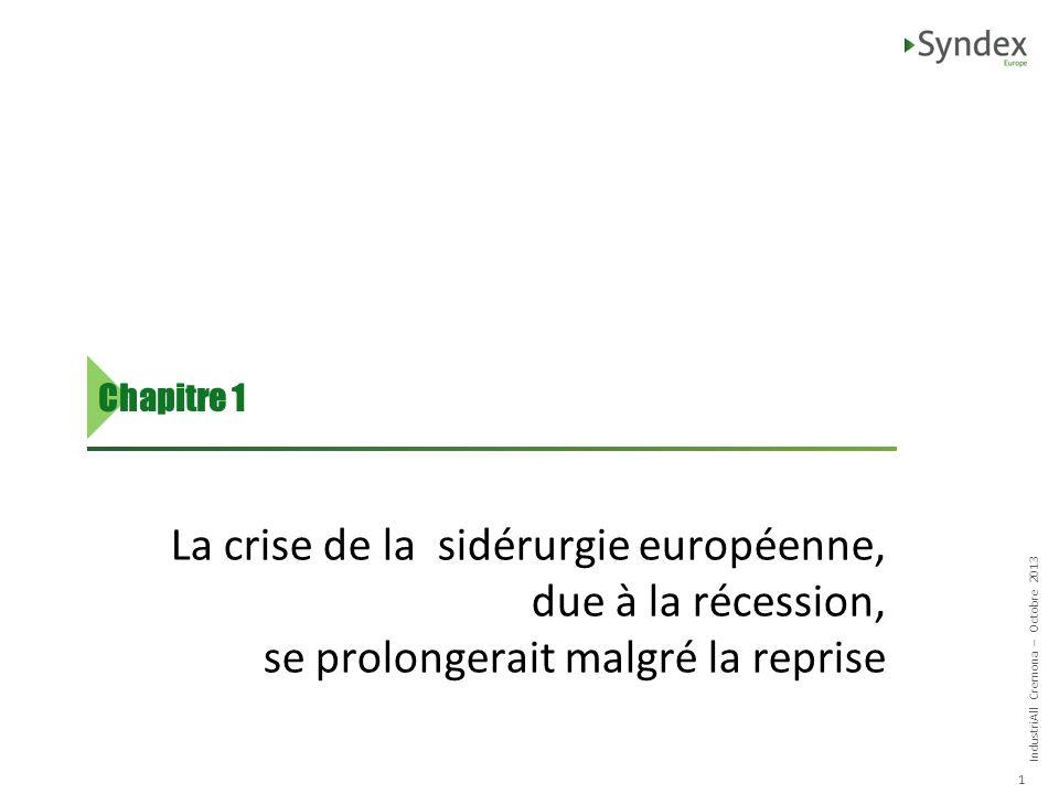 IndustriAll Cremona – Octobre 2013 1 La crise de la sidérurgie européenne, due à la récession, se prolongerait malgré la reprise Chapitre 1