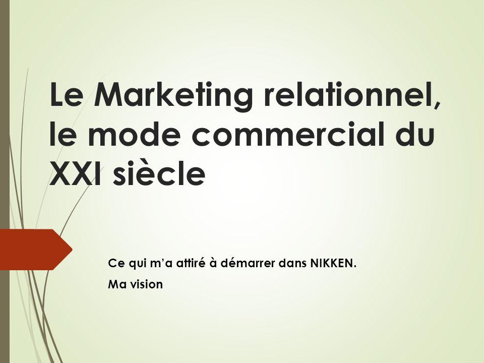 Le Marketing relationnel, le mode commercial du XXI siècle Ce qui ma attiré à démarrer dans NIKKEN. Ma vision