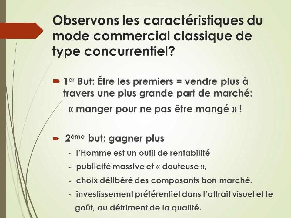 Observons les caractéristiques du mode commercial classique de type concurrentiel? 1 er But: Être les premiers = vendre plus à travers une plus grande