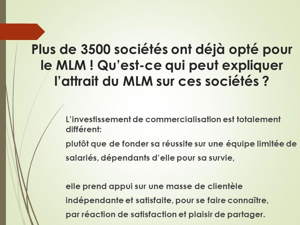 Plus de 3500 sociétés ont déjà opté pour le MLM ! Quest-ce qui peut expliquer lattrait du MLM sur ces sociétés ? Linvestissement de commercialisation
