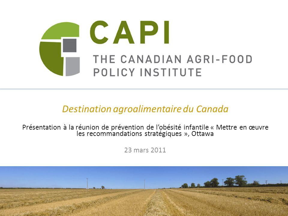 Destination agroalimentaire du Canada Présentation à la réunion de prévention de lobésité infantile « Mettre en œuvre les recommandations stratégiques », Ottawa 23 mars 2011