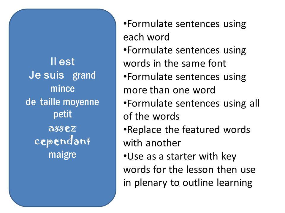 Il est Je suis grand mince de taille moyenne petit assez cependant maigre Formulate sentences using each word Formulate sentences using words in the s