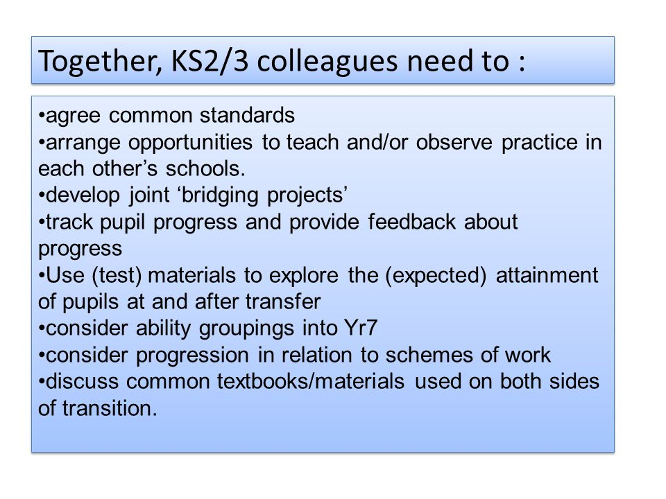 agree common standards arrange opportunities to teach and/or observe practice in each others schools. develop joint bridging projects track pupil prog