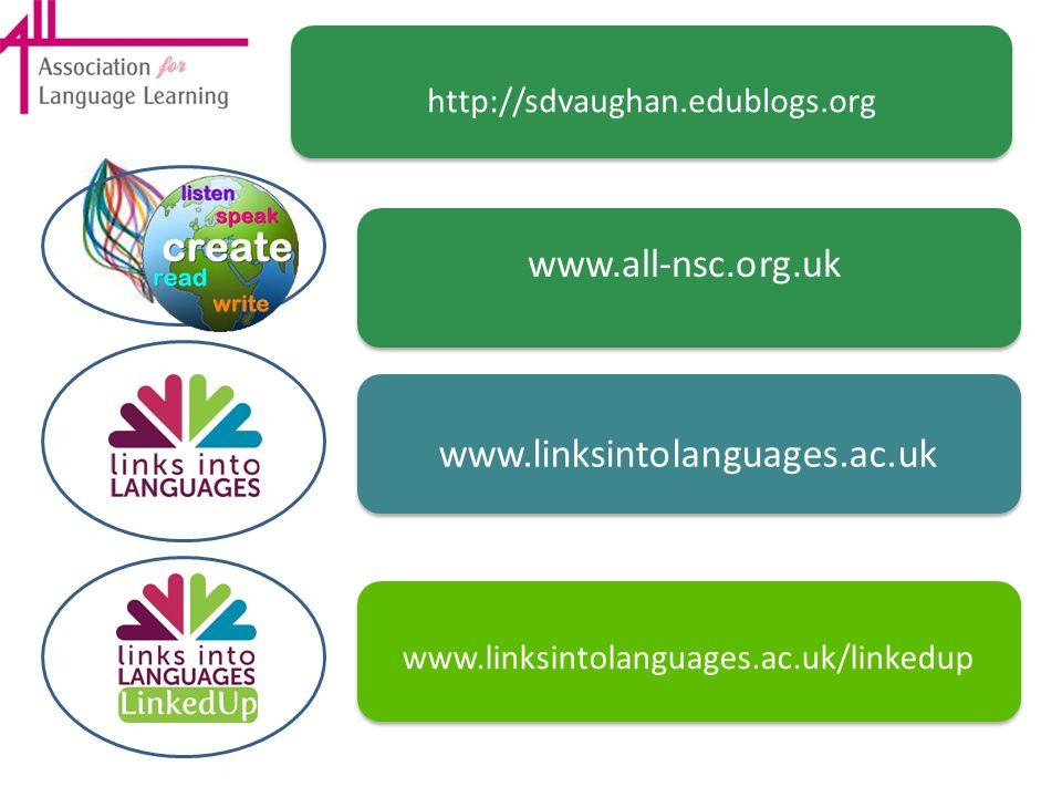 www.linksintolanguages.ac.uk/linkedup www.linksintolanguages.ac.uk www.all-nsc.org.uk http://sdvaughan.edublogs.org