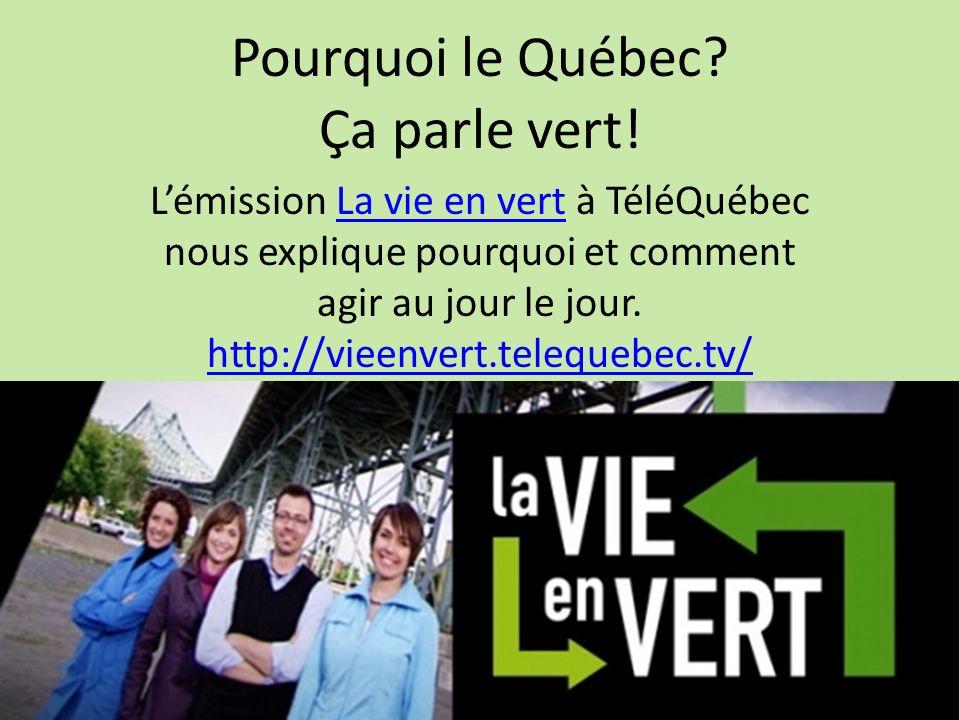 Pourquoi le Québec? Ça parle vert! Lémission La vie en vert à TéléQuébec nous explique pourquoi et comment agir au jour le jour. http://vieenvert.tele