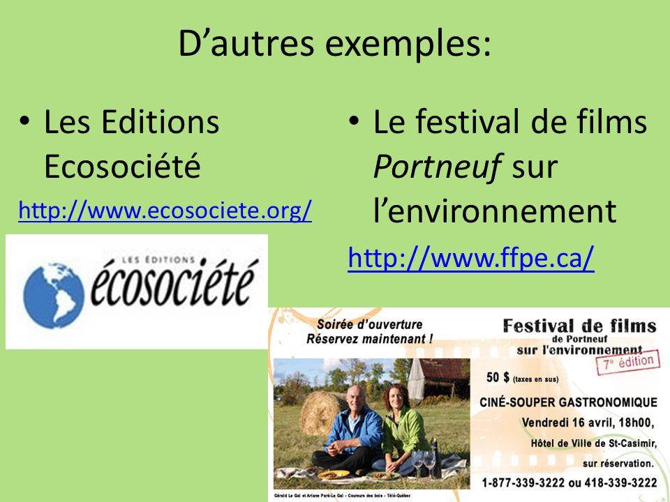 Dautres exemples: Les Editions Ecosociété http://www.ecosociete.org/ Le festival de films Portneuf sur lenvironnement http://www.ffpe.ca/