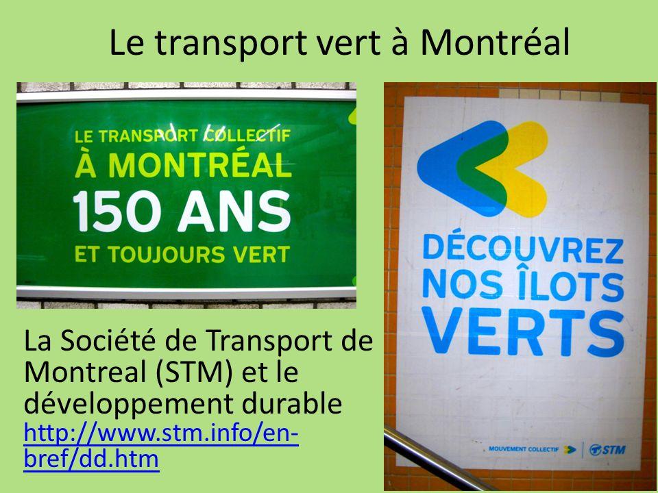 Le transport vert à Montréal La Société de Transport de Montreal (STM) et le développement durable http://www.stm.info/en- bref/dd.htm http://www.stm.