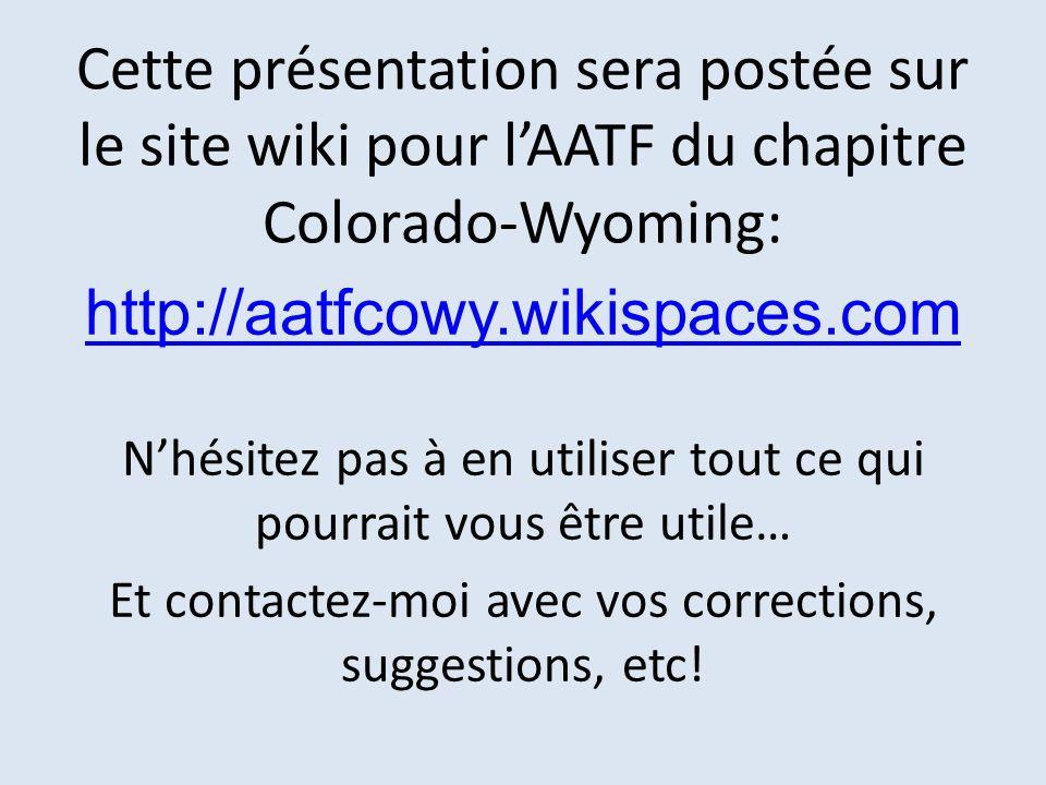 Cette présentation sera postée sur le site wiki pour lAATF du chapitre Colorado-Wyoming: http://aatfcowy.wikispaces.com Nhésitez pas à en utiliser tou