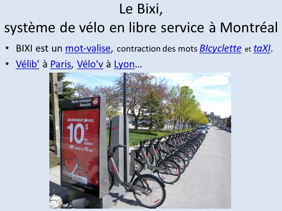 Le Bixi, système de vélo en libre service à Montréal BIXI est un mot-valise, contraction des mots BIcyclette et taXI.mot-valise BIcyclettetaXI Vélib'