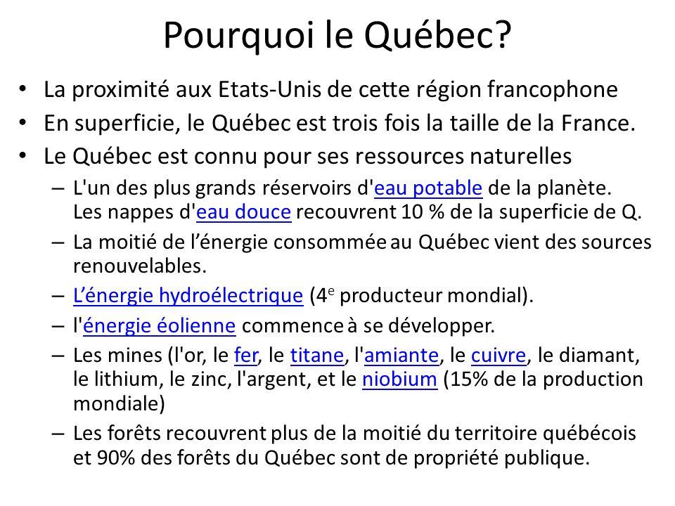 Pourquoi le Québec? La proximité aux Etats-Unis de cette région francophone En superficie, le Québec est trois fois la taille de la France. Le Québec