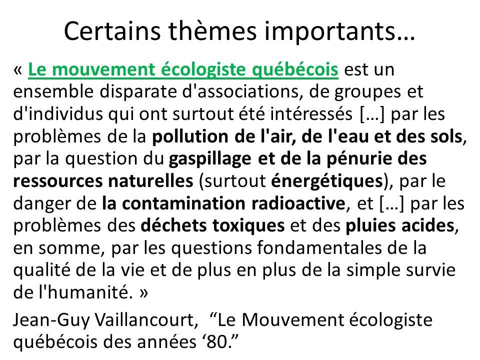 Certains thèmes importants… « Le mouvement écologiste québécois est un ensemble disparate d'associations, de groupes et d'individus qui ont surtout é