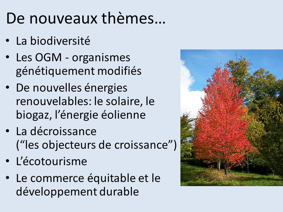 De nouveaux thèmes… La biodiversité Les OGM - organismes génétiquement modifiés De nouvelles énergies renouvelables: le solaire, le biogaz, lénergie é