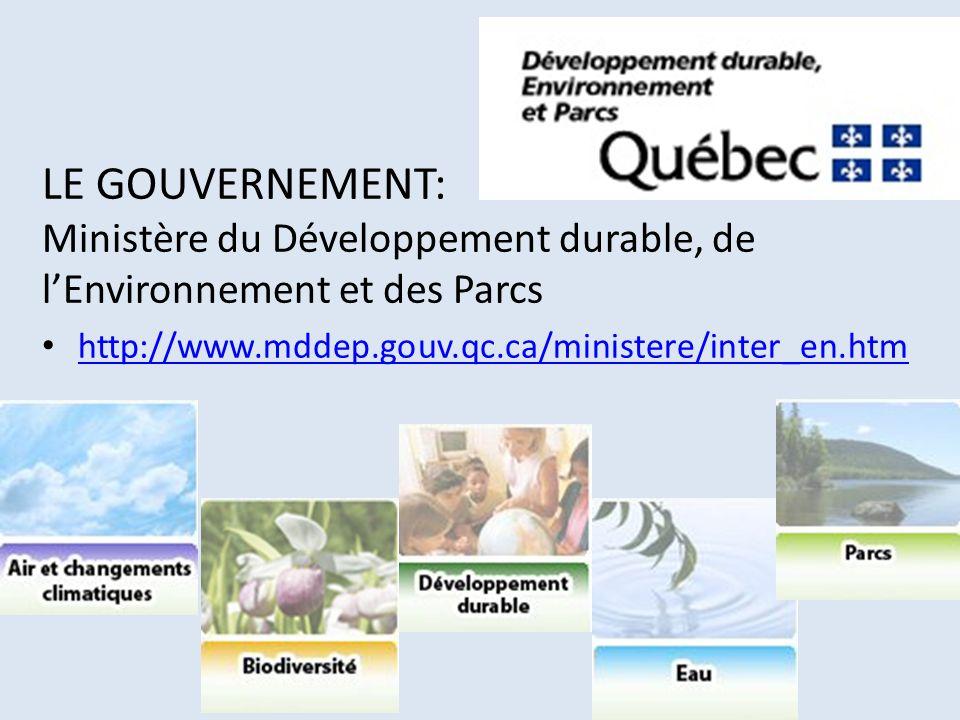 LE GOUVERNEMENT: Ministère du Développement durable, de lEnvironnement et des Parcs http://www.mddep.gouv.qc.ca/ministere/inter_en.htm