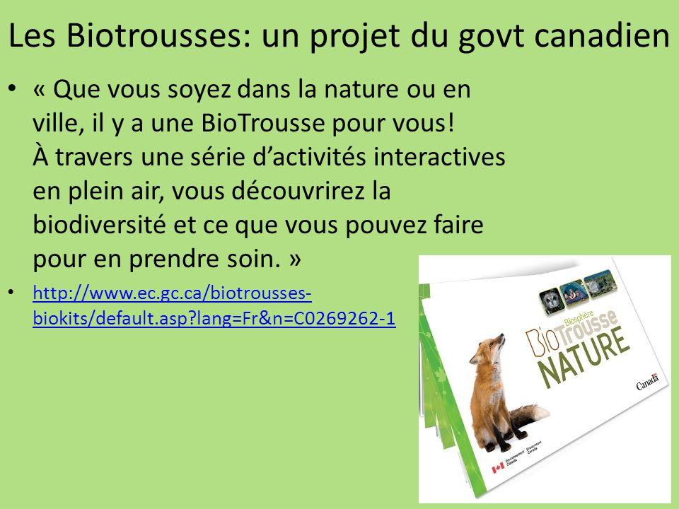 Les Biotrousses: un projet du govt canadien « Que vous soyez dans la nature ou en ville, il y a une BioTrousse pour vous! À travers une série dactivit
