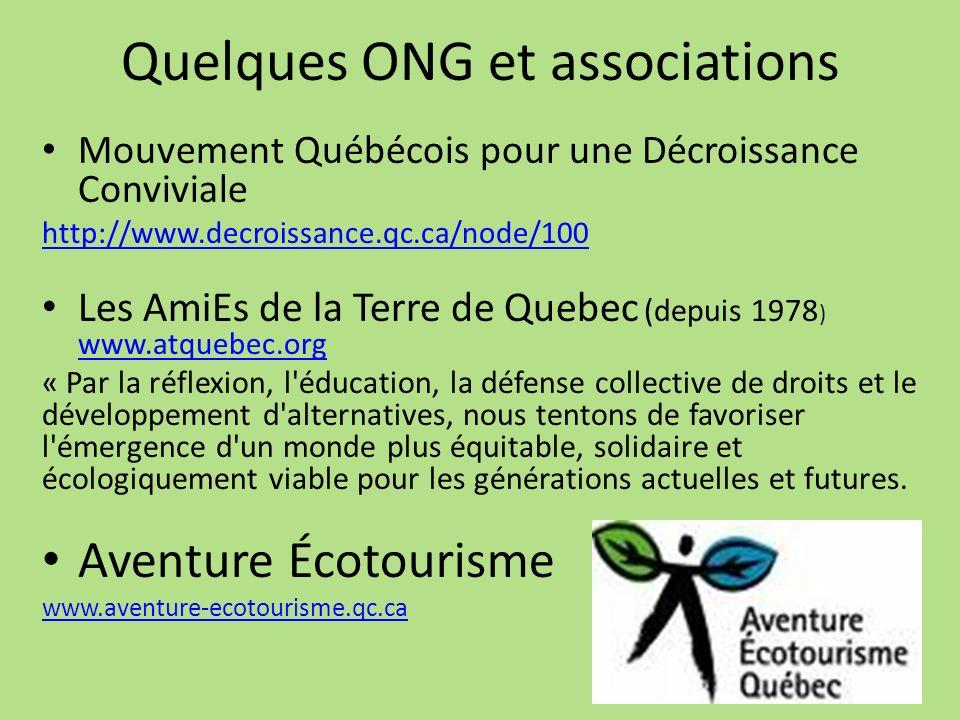 Quelques ONG et associations Mouvement Québécois pour une Décroissance Conviviale http://www.decroissance.qc.ca/node/100 Les AmiEs de la Terre de Queb