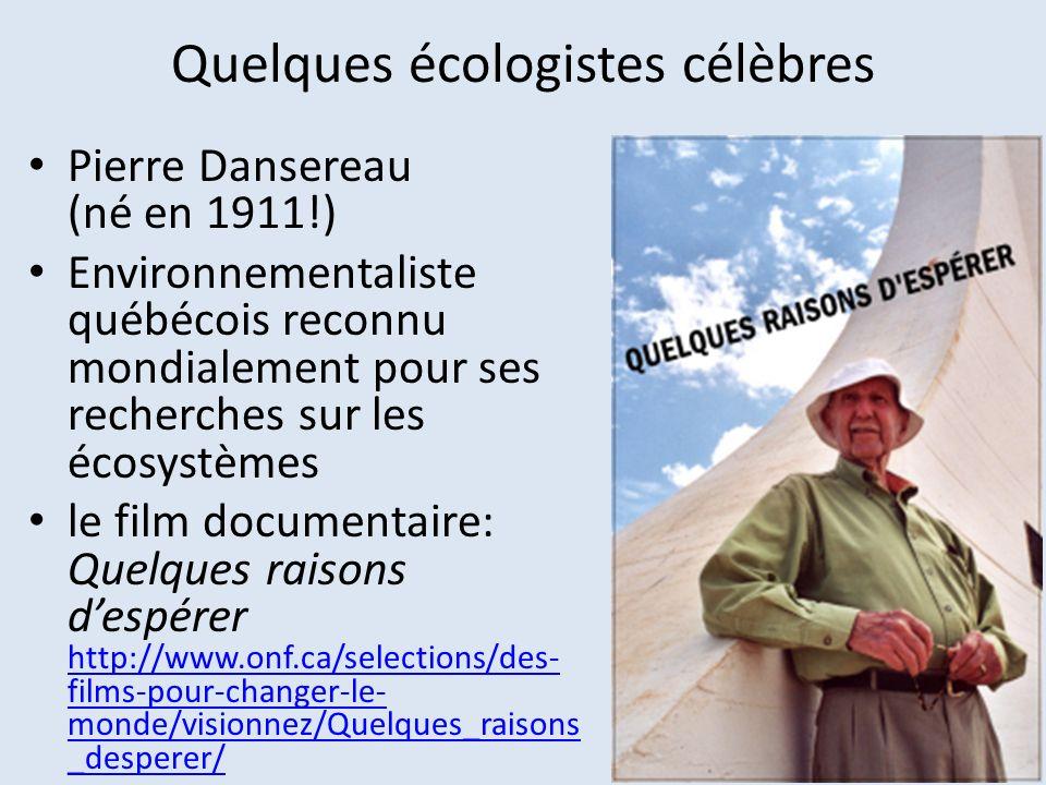 Quelques écologistes célèbres Pierre Dansereau (né en 1911!) Environnementaliste québécois reconnu mondialement pour ses recherches sur les écosystème