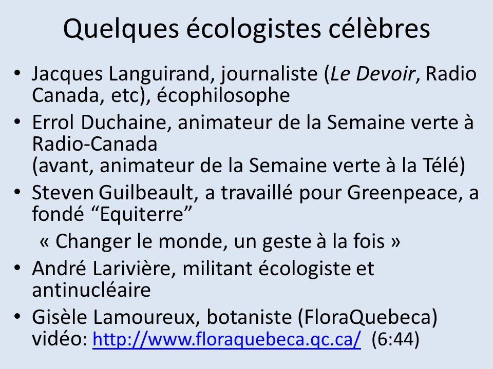 Quelques écologistes célèbres Jacques Languirand, journaliste (Le Devoir, Radio Canada, etc), écophilosophe Errol Duchaine, animateur de la Semaine ve