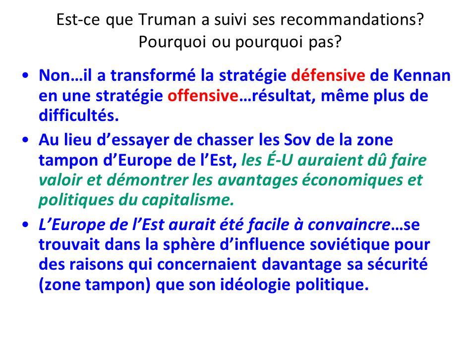 Est-ce que Truman a suivi ses recommandations? Pourquoi ou pourquoi pas? Non…il a transformé la stratégie défensive de Kennan en une stratégie offensi