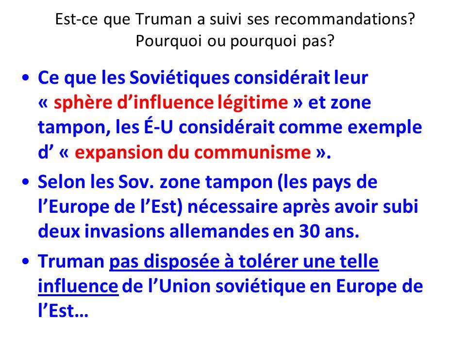 Est-ce que Truman a suivi ses recommandations? Pourquoi ou pourquoi pas? Ce que les Soviétiques considérait leur « sphère dinfluence légitime » et zon
