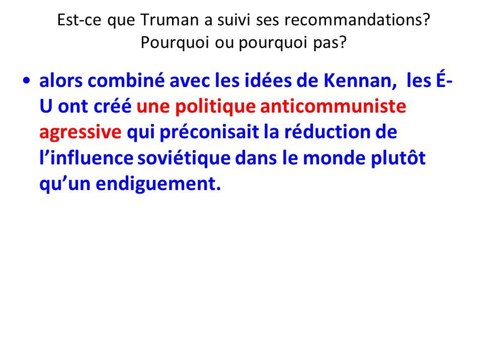 Est-ce que Truman a suivi ses recommandations? Pourquoi ou pourquoi pas? alors combiné avec les idées de Kennan, les É- U ont créé une politique antic