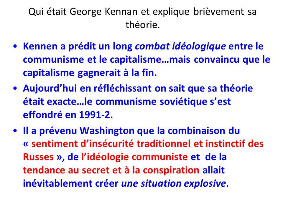 Qui était George Kennan et explique brièvement sa théorie. Kennen a prédit un long combat idéologique entre le communisme et le capitalisme…mais conva