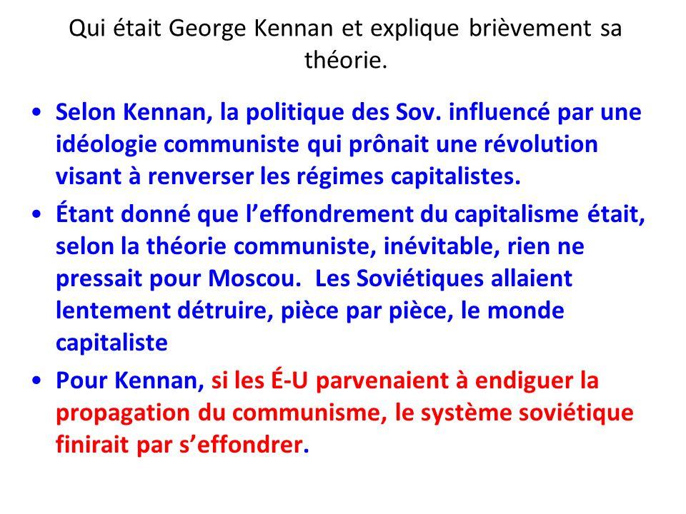Qui était George Kennan et explique brièvement sa théorie. Selon Kennan, la politique des Sov. influencé par une idéologie communiste qui prônait une